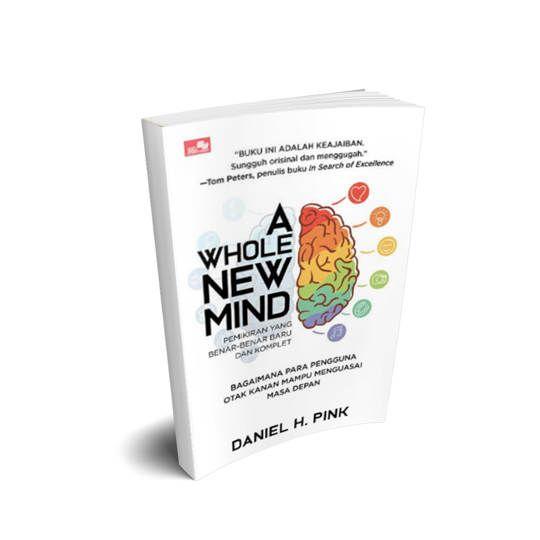 A WHOLE NEW MIND; Bagaimana Para Pengguna Otak Kanan Mampu Menguasai Masa Depan - Daniel H Pink